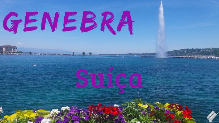 Genebra – conheça a bela Cidade da Paz na Suíça